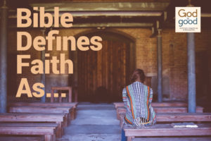 Bible Defines Faith As…