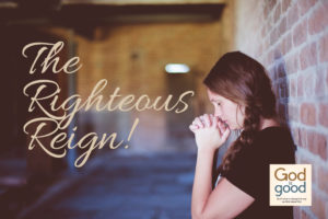 The Righteous Reign!