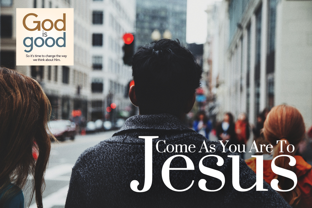 Come As You Are To Jesus