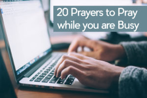 20 Prayers to Pray while you are Busy
