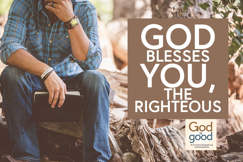 God Blesses You, The Righteous