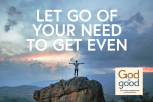 Let Go Of Your Need To Get Even