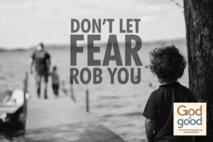 Don't Let Fear Rob You Of Your Inheritance